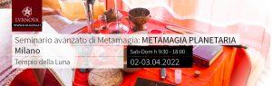 Seminario avanzato di metamagia planetaria milano 02.04.2022