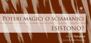 Poteri magici o sciamanici, esistono?